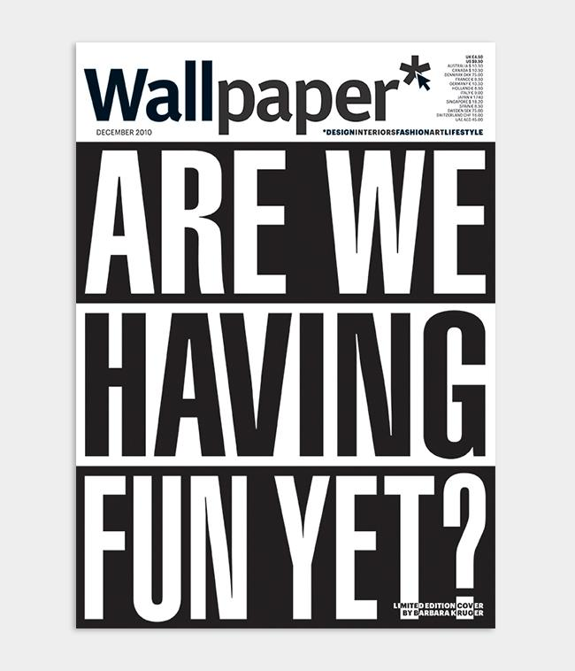 Barbara Kruger text-based Wallpaper* magazine cover design which reads 'Are we having fun yet' for Wallpaper* December 2010 issue